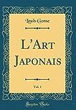 Telecharger Livres L Art Japonais Vol 1 Classic Reprint (PDF,EPUB,MOBI) gratuits en Francaise