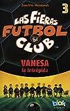 Vanesa la intrepida. Las fieras del futbol 3 / Zoe, The Fearless (Las fieras futbol club / The Wild Soccer Bunch, Band 3