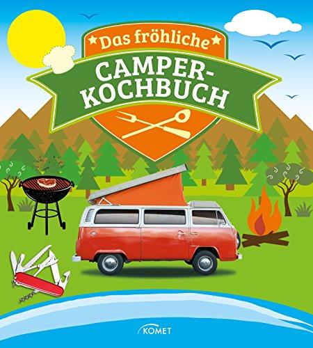 Das fröhliche Camper-Kochbuch: Die besten Rezepte für Pfanne, Grill und Topf (Hochzeit Ideen Vorspeise)