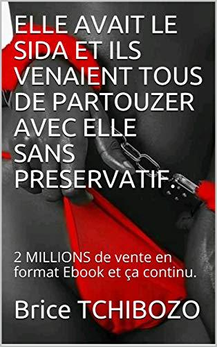 Couverture du livre ELLE AVAIT LE SIDA ET ILS VENAIENT TOUS DE PARTOUZER AVEC ELLE SANS PRESERVATIF.: 2 MILLIONS  de vente en format Ebook et ça continu.