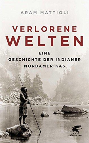 Verlorene Welten: Eine Geschichte der Indianer Nordamerikas 1700-1910 (German Edition)