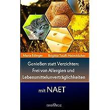 Genießen statt verzichten – Frei von Allergien und Lebensmittelunverträglichkeiten mit NAET: Ratgeber