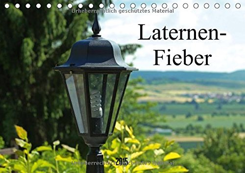 Laternen-Fieber (Tischkalender 2015 DIN A5 quer): Mastleuchten, Laternen und Kandelaber - große Leuchtenvielfalt. (Tischkalender, 14 Seiten) (Kandelaber-leuchte)