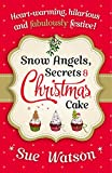 Snow Angels, Secrets and Christmas Cake by Sue Watson