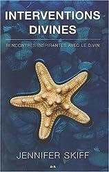 Interventions divines : Rencontres inspirantes avec le divin