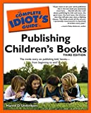 The Complete Idiot's Guide to Publishing Children's Books, 3rd Edition: The Inside Story on Publishing Kids' Books-from Beginning to End! (Complete Idiot's ... (Lifestyle Paperback)) (English Edition)