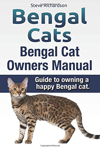 Bengal Cats. Bengal Cat Owners Manual. Guide to owning a happy Bengal cat. por Steve Richardson