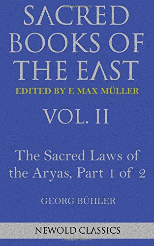 The Sacred Laws of the Aryas, part 1 of 2: Facsimile Reprint (Sacred Books of the east, Band 2)