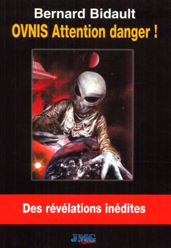 OVNIS. Attention danger ! par Bernard Bidault