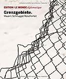 Grenzgebiete: Mauern, Schmuggel, Reisefreiheit (Edition Le Monde diplomatique) -