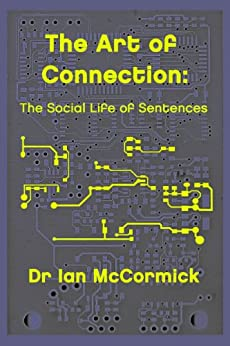 The Art of Connection: The Social Life of Sentences by [McCormick, Ian]