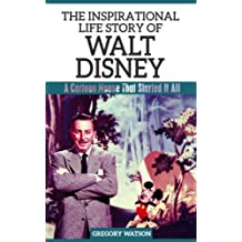 Walt Disney - The Inspirational Life Story of Walt Disney: A Cartoon Mouse That Started It All (Inspirational Life Stories By Gregory Watson Book 10) (English Edition)