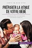 Telecharger Livres Preparer la venue de votre bebe Conseils pour bien vivre la grossesse et l arrivee du nouveau ne (PDF,EPUB,MOBI) gratuits en Francaise