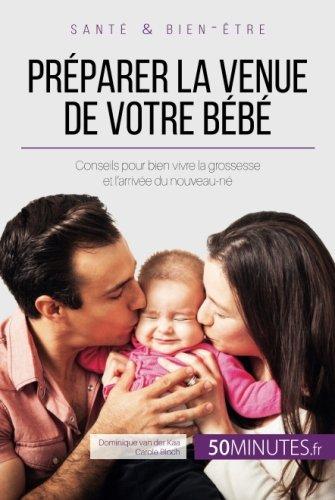 Prparer la venue de votre bb: Conseils pour bien vivre la grossesse et l'arrive du nouveau-n