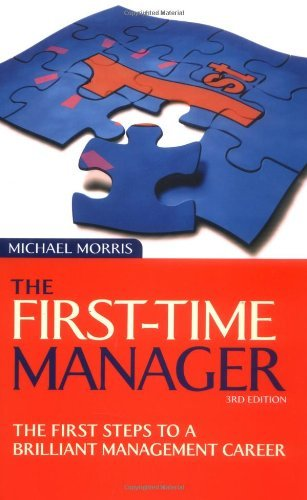 The First-Time Manager: The First Steps to a Brilliant Management Career by Michael J. Morris (2005-07-01)