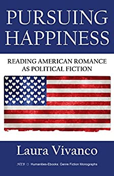 Pursuing Happiness: Reading American Romance as Political Fiction (Genre Fiction Monographs) (English Edition) di [Vivanco, Laura]