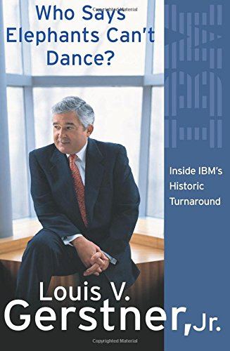Who Says Elephants Can't Dance?: How I Turned Around IBM