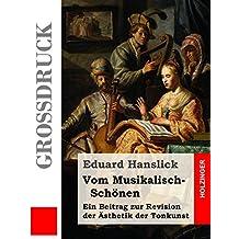 Vom Musikalisch-Schönen (Großdruck): Ein Beitrag zur Revision der Ästhetik der Tonkunst