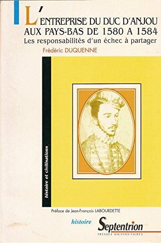 L'entreprise du Duc d'Anjou aux Pays-Bas de 1580 à 1584. : Les responsabilités d'un échec à partager