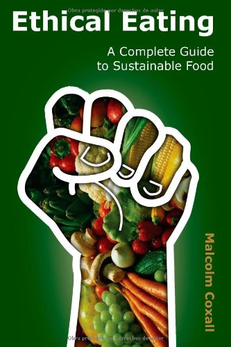 Ethical Eating: A Complete Guide to Sustainable Food