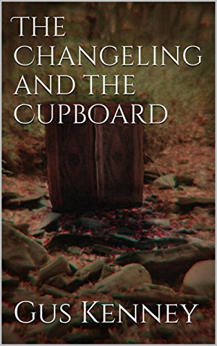 The Changeling and the Cupboard (The Complications of Being Lucy Book 1) by Gus Kenney