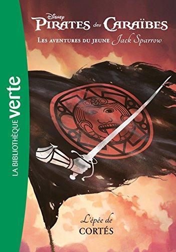 Pirates des Caraïbes, les aventures du jeune Jack Sparrow 04 - L'épée de Cortés