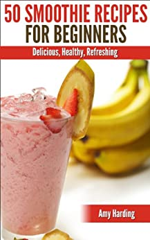 Smoothie Recipes For Beginners, (Smoothies for Better Health, Detox, Weight Loss and Fitness) (English Edition) von [Harding, Amy]