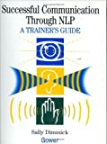 Successful Communication Through Nlp: A Trainer's Guide by Dimmick, Sally (1995) Hardcover