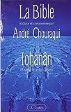 La Bible traduite et commentée par André Chouraqui : IoØhanân