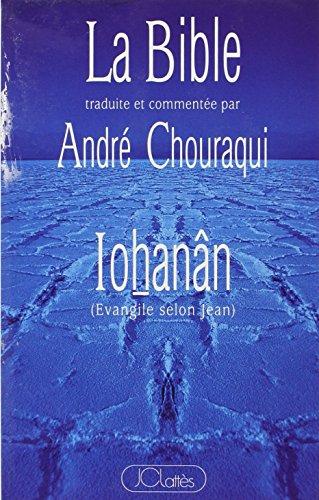 La Bible traduite et commente par Andr Chouraqui : Iohann