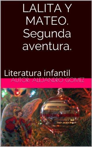 LALITA Y MATEO.Segunda aventura.: Literatura infantil (LALITA Y MATEO. Segunda aventura. nº 2) por Alejandro Gomez
