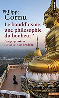 Le Bouddhisme, une philosophie du bonheur ? par Philippe Cornu
