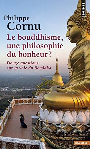 Le Bouddhisme, une philosophie du bonheur ?. Douze questions sur la voie du Bouddha par Philippe Cornu