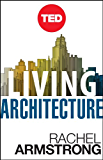 Living Architecture: How Synthetic Biology Can Remake Our Cities and Reshape Our Lives (Kindle Single) (TED Books) (English Edition)