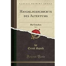 Handelsgeschichte des Altertums, Vol. 2: Die Griechen (Classic Reprint)
