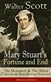 Mary Stuart's Fortune and End: The Monastery & The Abbot (Tales from Benedictine Sources) - Illustrated Edition: Historical Novels Set in the Elizabethan ... The Pirate, The Talisman and Old Mortality