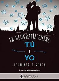 La geografía entre tú y yo par  Jennifer E. Smith