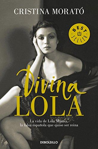 Divina Lola: La vida de Lola Montes, la falsa española que quiso ser reina (BEST SELLER) por Cristina Morató