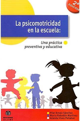 Descargar gratis La psicomotricidad en la escuela: Una práctica preventiva y educativa de Pilar Arnáiz Sánchez