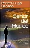 Señor del Mundo: Una novela sobre el Apocalipsis, una narración sobre un tiempo futuro.