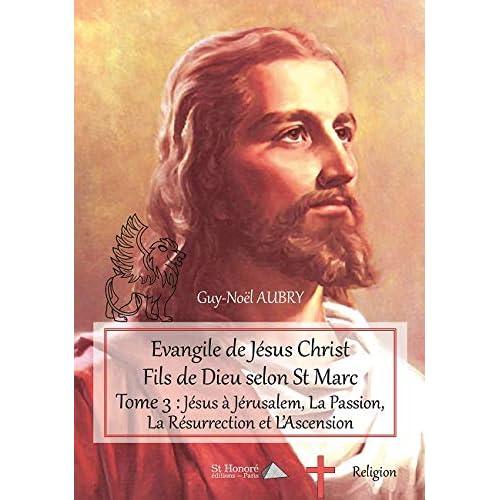 Evangile de Jésus Christ Fils de Dieu selon St Marc – Tome 3 : Jésus à Jérusalem, La Passion, La Rés