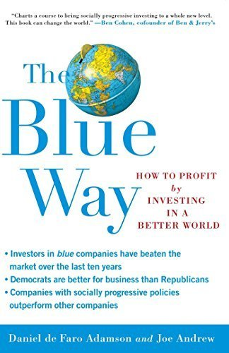 The Blue Way: How to Profit by Investing in a Better World Reprint edition by Adamson, Daniel de Faro, Andrew, Joe (2008) Paperback