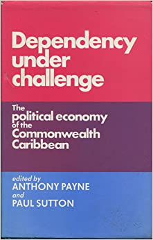 Dependency Under Challenge: Political Economy of the Commonwealth Caribbean