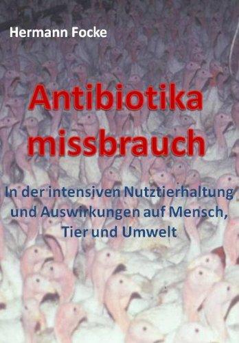 Antibiotikamissbrauch in der intensiven Nutztierhaltung und Auswirkungen auf Mensch, Tier und Umwelt