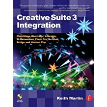 Creative Suite 3 Integration: Photoshop, Illustrator, Indesign, Dreamweaver, Flash Pro, Acrobat, Bridge and Version Cue by Keith Martin (2007-08-23)