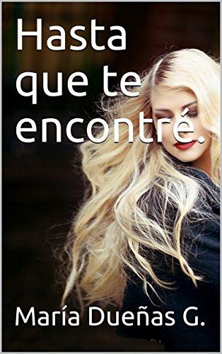 Hasta que te encontré. por María Teresa Dueñas G.