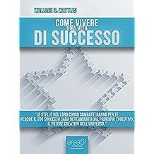 Come vivere una vita di successo (Self-Help e Scienza della Mente)