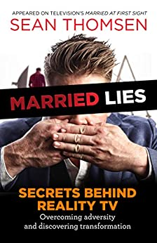 MARRIED LIES: The Secrets Behind Reality TV, Overcoming Adversity, and Discovering Transformation (English Edition) van [Thomsen, Sean]