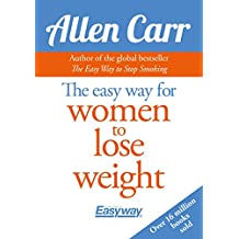 The Easy Way for Women to Lose Weight (Allen Carr's Easyway Book 82) (English Edition)