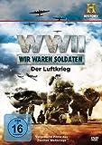 : WW II - Wir waren Soldaten. Der Luftkrieg